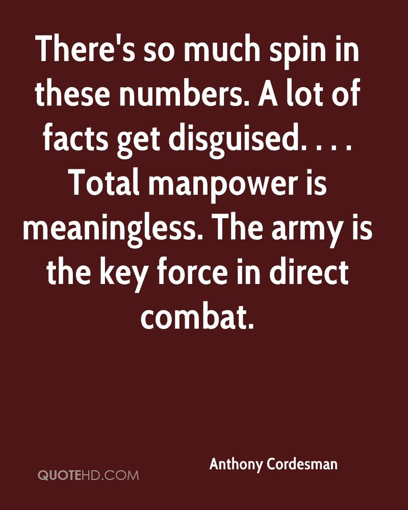 There's so much spin in these numbers. A lot of facts get disguised. . . . Total manpower is meaningless. The army is the key force in direct combat.