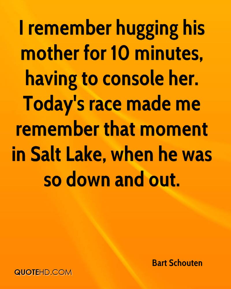 I remember hugging his mother for 10 minutes, having to console her. Today's race made me remember that moment in Salt Lake, when he was so down and out.
