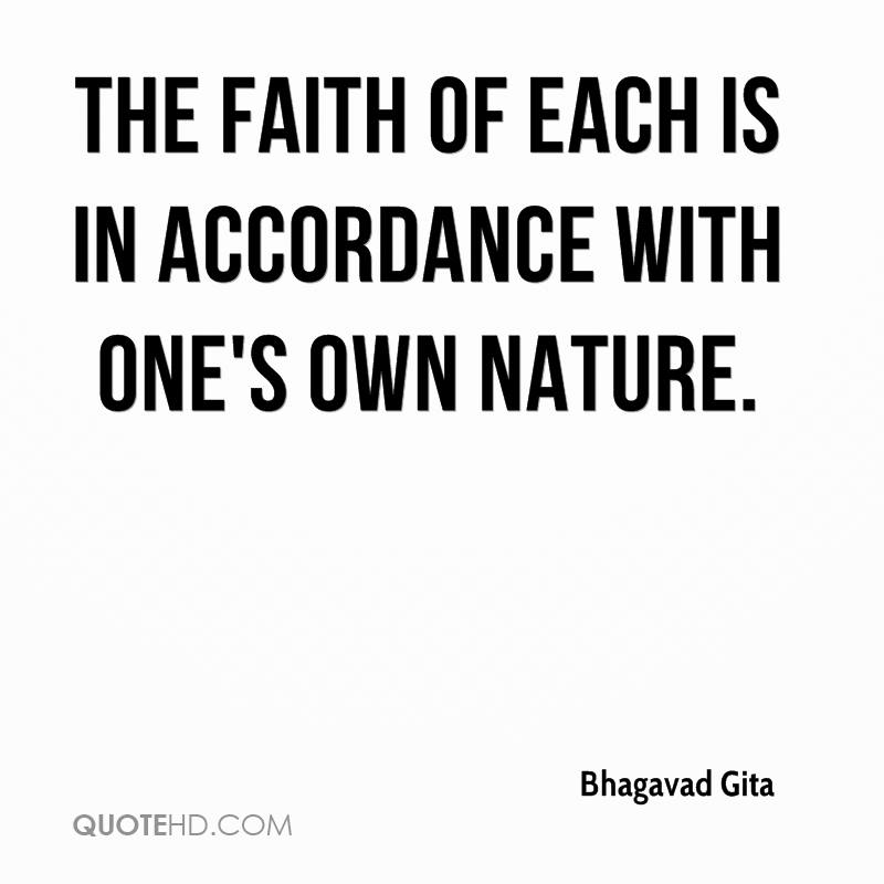 The faith of each is in accordance with one's own nature.