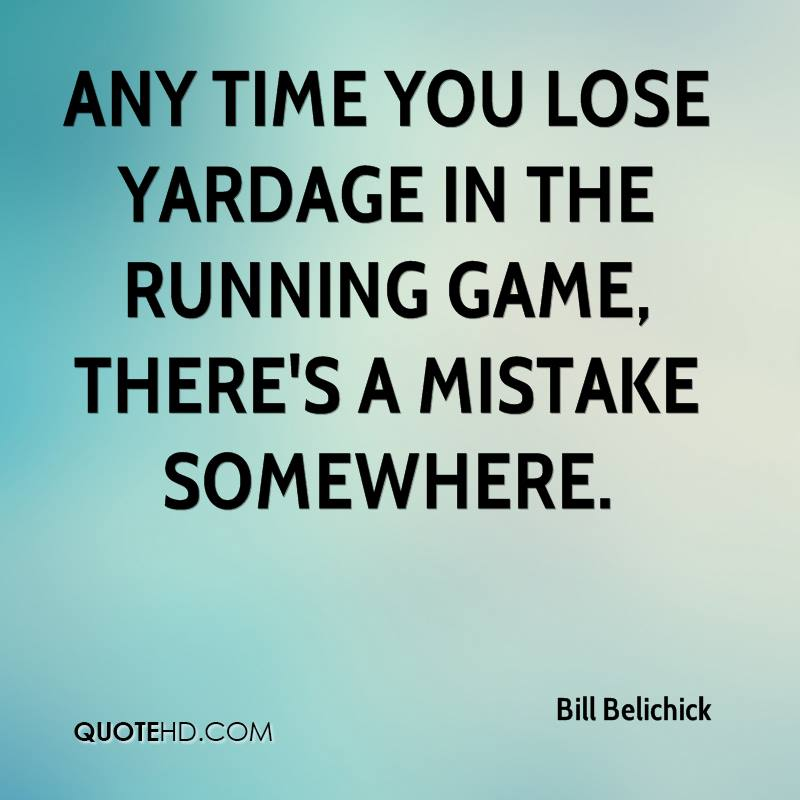 Any time you lose yardage in the running game, there's a mistake somewhere.