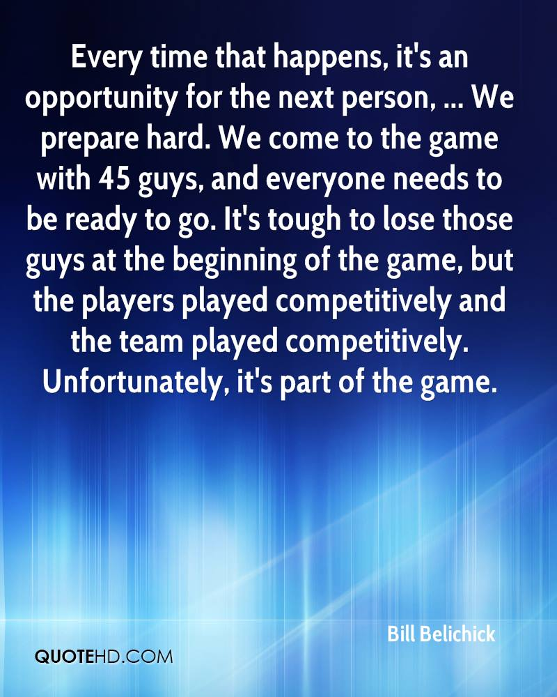 Every time that happens, it's an opportunity for the next person, ... We prepare hard. We come to the game with 45 guys, and everyone needs to be ready to go. It's tough to lose those guys at the beginning of the game, but the players played competitively and the team played competitively. Unfortunately, it's part of the game.