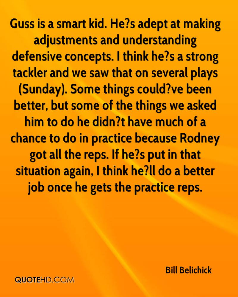 Guss is a smart kid. He?s adept at making adjustments and understanding defensive concepts. I think he?s a strong tackler and we saw that on several plays (Sunday). Some things could?ve been better, but some of the things we asked him to do he didn?t have much of a chance to do in practice because Rodney got all the reps. If he?s put in that situation again, I think he?ll do a better job once he gets the practice reps.
