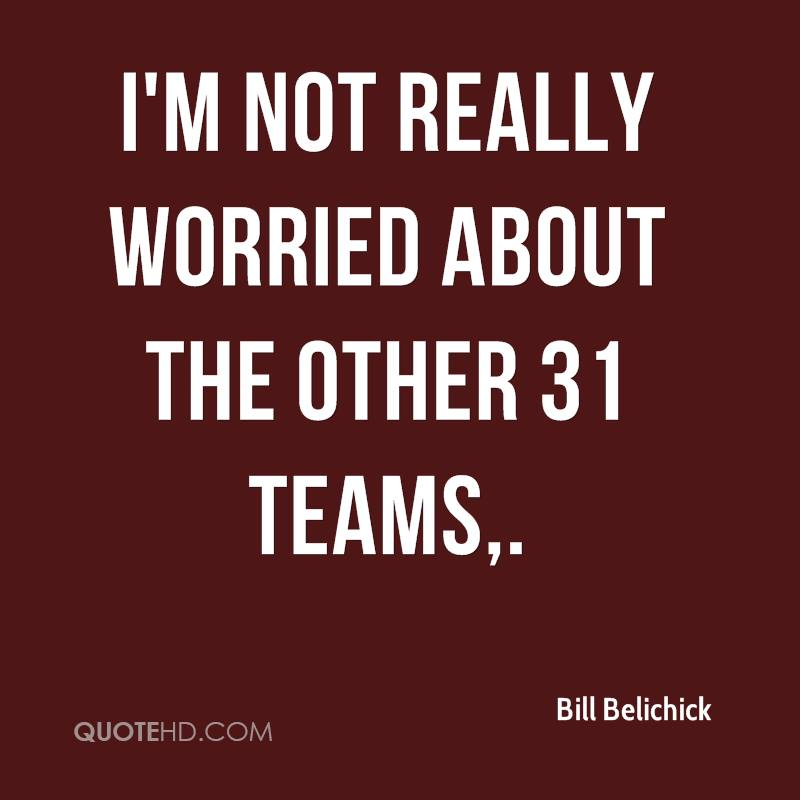 I'm not really worried about the other 31 teams.