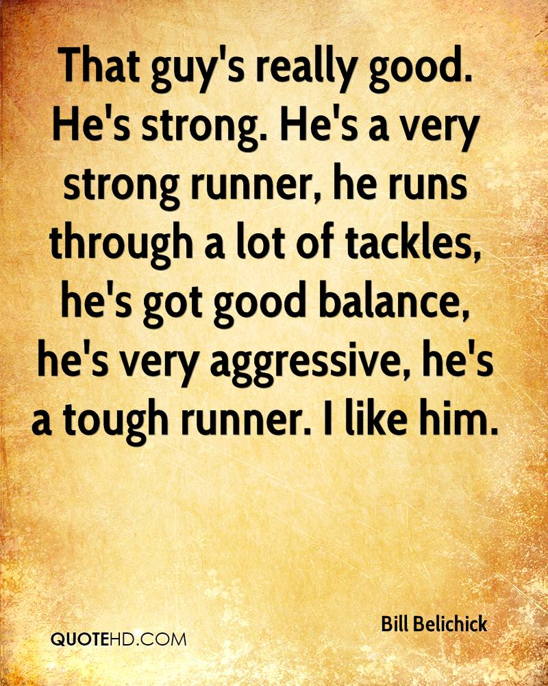 That guy's really good. He's strong. He's a very strong runner, he runs through a lot of tackles, he's got good balance, he's very aggressive, he's a tough runner. I like him.