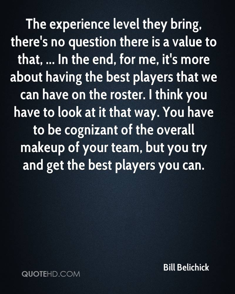 The experience level they bring, there's no question there is a value to that, ... In the end, for me, it's more about having the best players that we can have on the roster. I think you have to look at it that way. You have to be cognizant of the overall makeup of your team, but you try and get the best players you can.