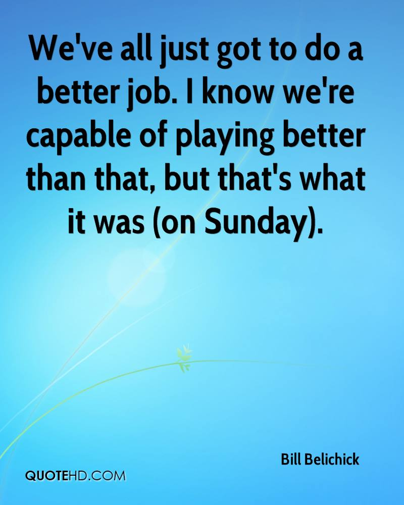 We've all just got to do a better job. I know we're capable of playing better than that, but that's what it was (on Sunday).