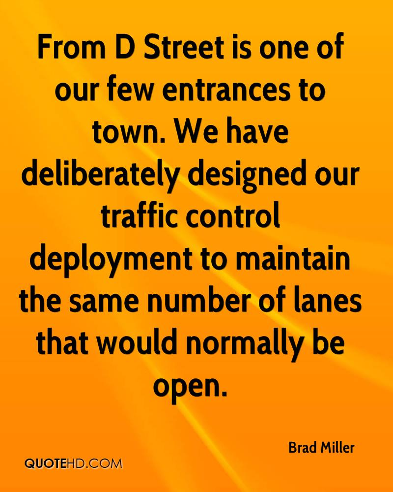 From D Street is one of our few entrances to town. We have deliberately designed our traffic control deployment to maintain the same number of lanes that would normally be open.