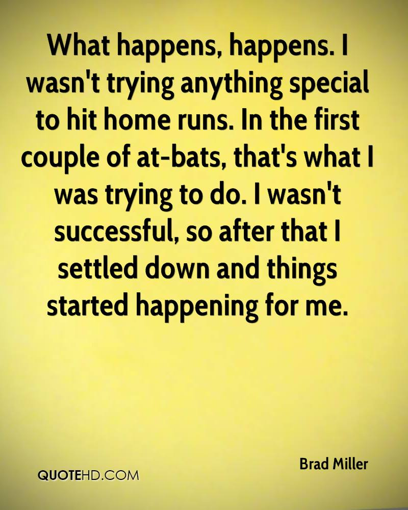 What happens, happens. I wasn't trying anything special to hit home runs. In the first couple of at-bats, that's what I was trying to do. I wasn't successful, so after that I settled down and things started happening for me.