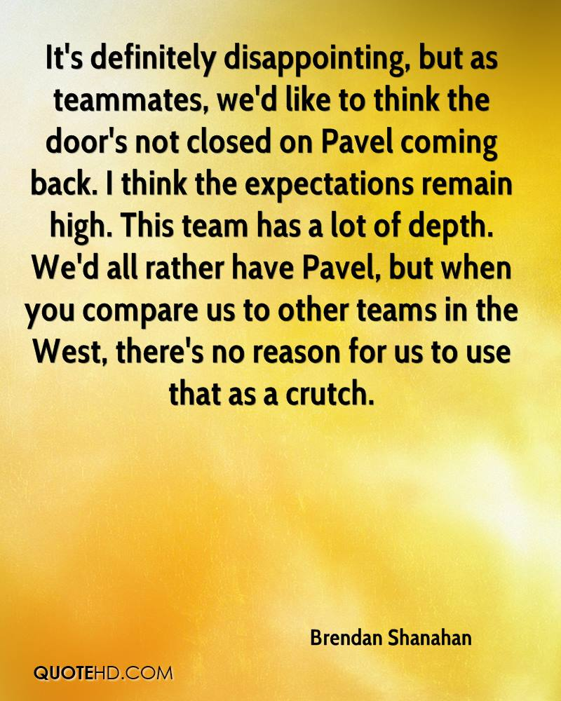 It's definitely disappointing, but as teammates, we'd like to think the door's not closed on Pavel coming back. I think the expectations remain high. This team has a lot of depth. We'd all rather have Pavel, but when you compare us to other teams in the West, there's no reason for us to use that as a crutch.