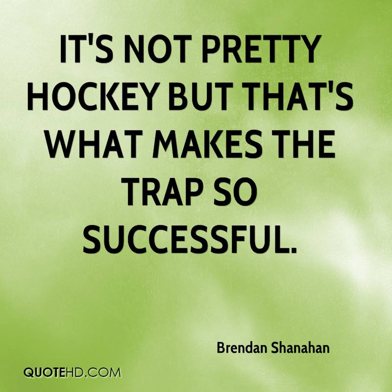 It's not pretty hockey but that's what makes the trap so successful.
