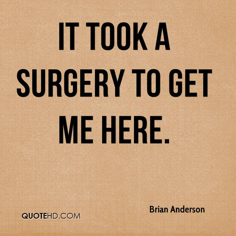It took a surgery to get me here.
