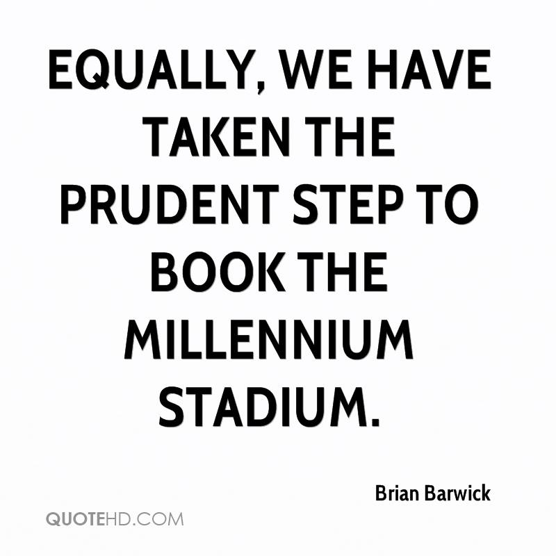 Equally, we have taken the prudent step to book the Millennium Stadium.