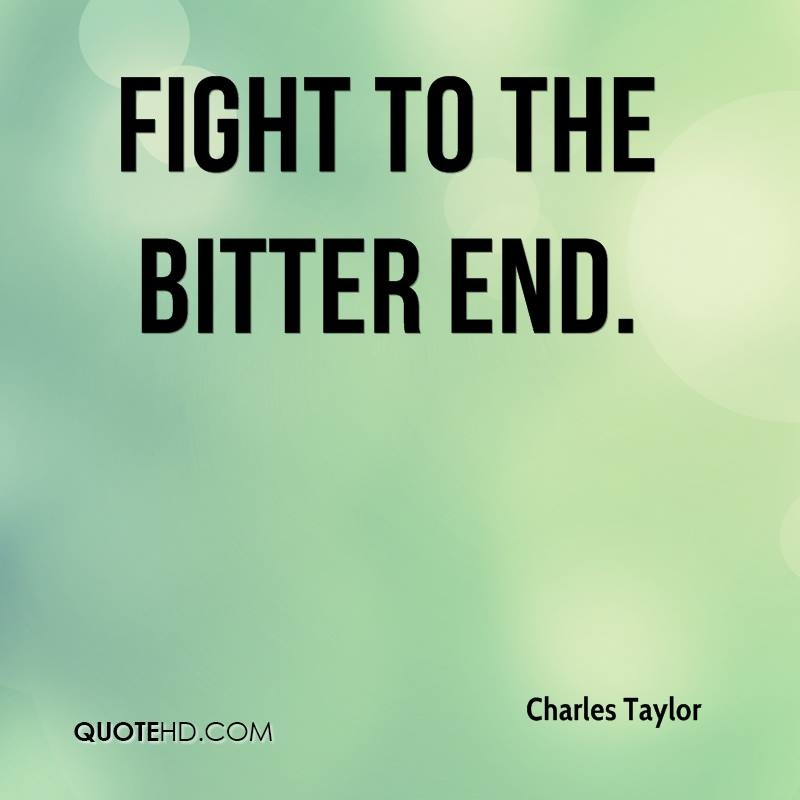 fight to the bitter end.