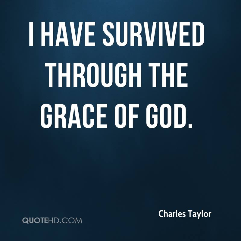 I have survived through the grace of God.