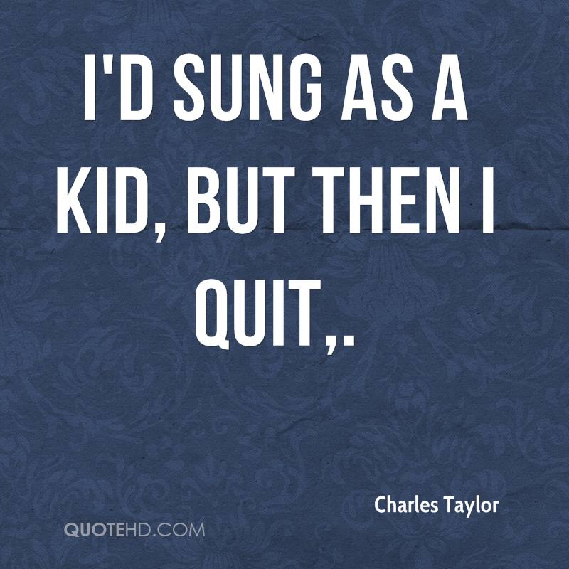 I'd sung as a kid, but then I quit.