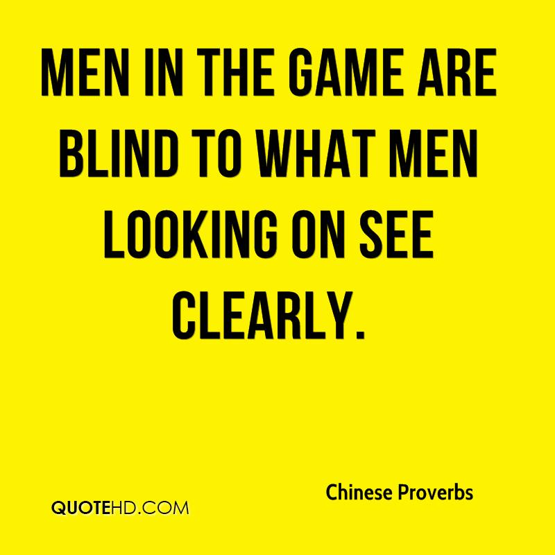Men in the game are blind to what men looking on see clearly.