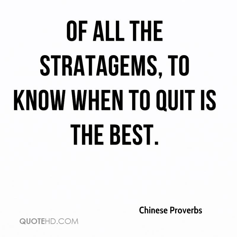 Of all the stratagems, to know when to quit is the best.