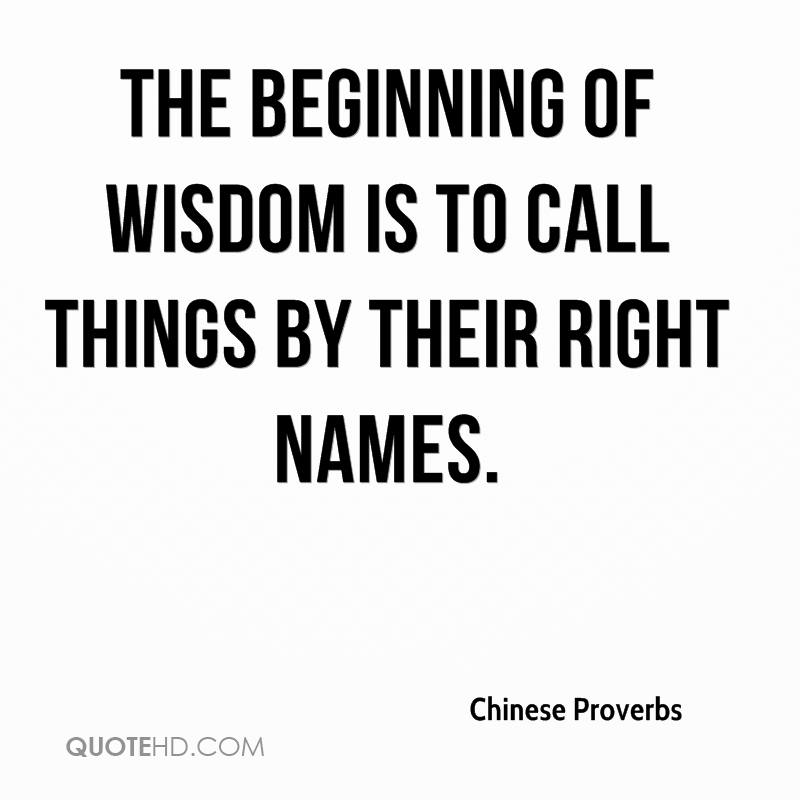 The beginning of wisdom is to call things by their right names.