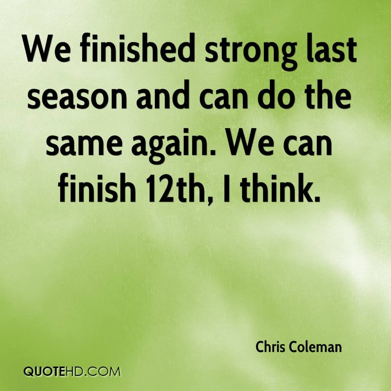 We finished strong last season and can do the same again. We can finish 12th, I think.