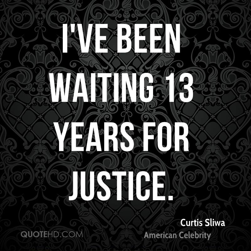 I've been waiting 13 years for justice.