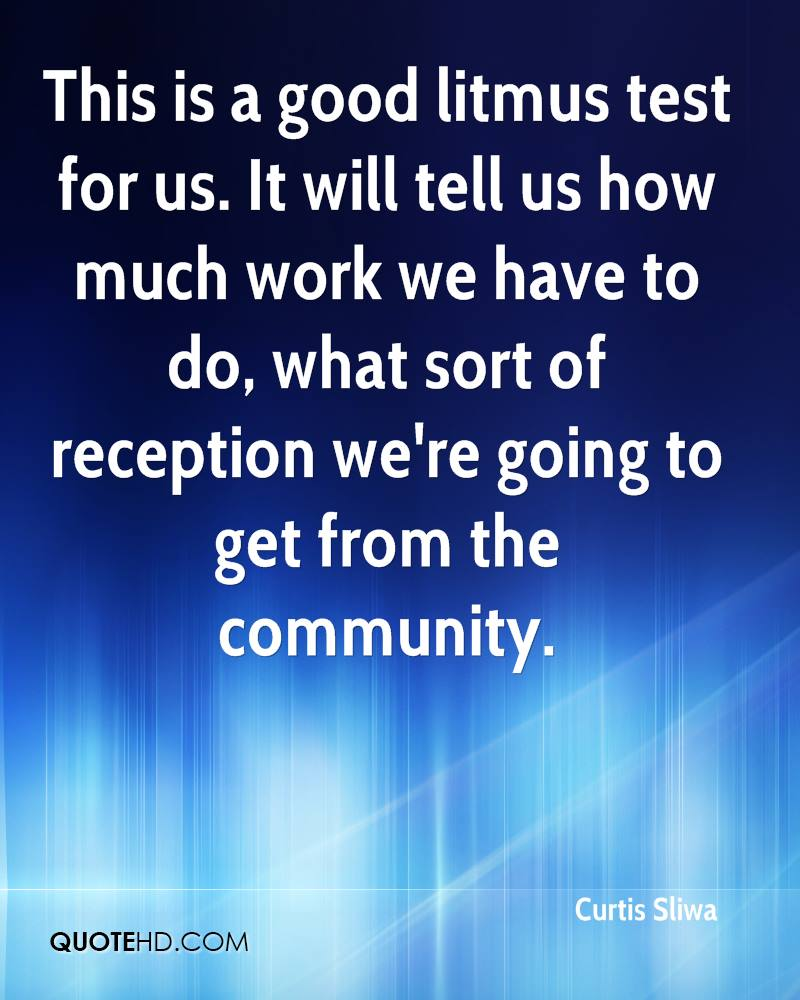 This is a good litmus test for us. It will tell us how much work we have to do, what sort of reception we're going to get from the community.