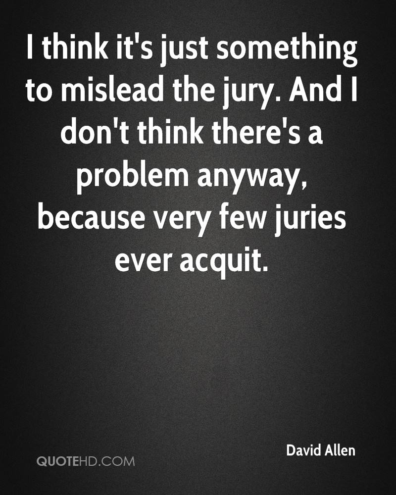 I think it's just something to mislead the jury. And I don't think there's a problem anyway, because very few juries ever acquit.