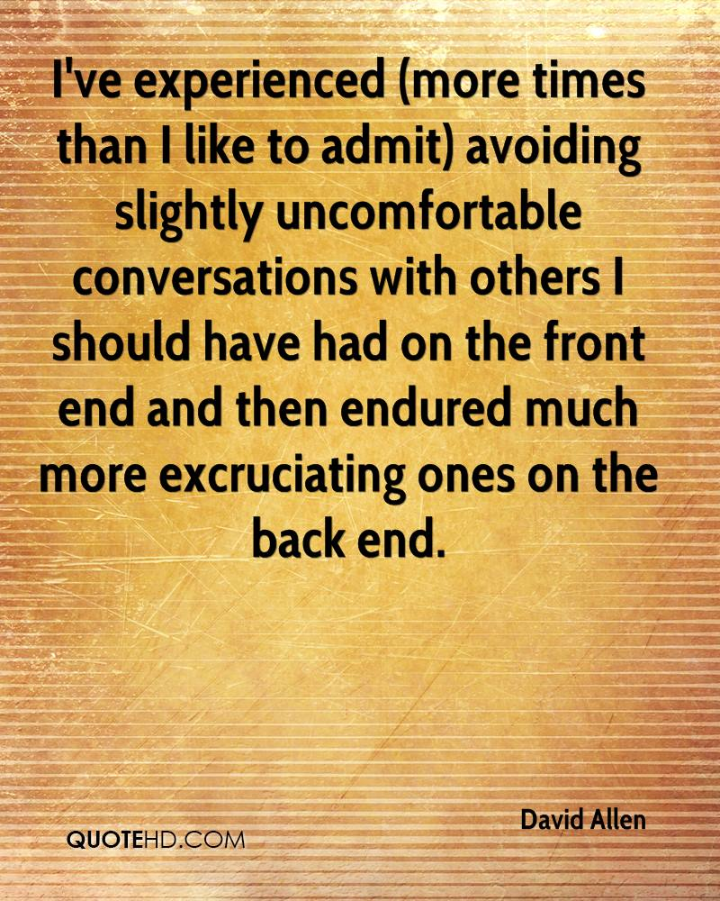I've experienced (more times than I like to admit) avoiding slightly uncomfortable conversations with others I should have had on the front end and then endured much more excruciating ones on the back end.