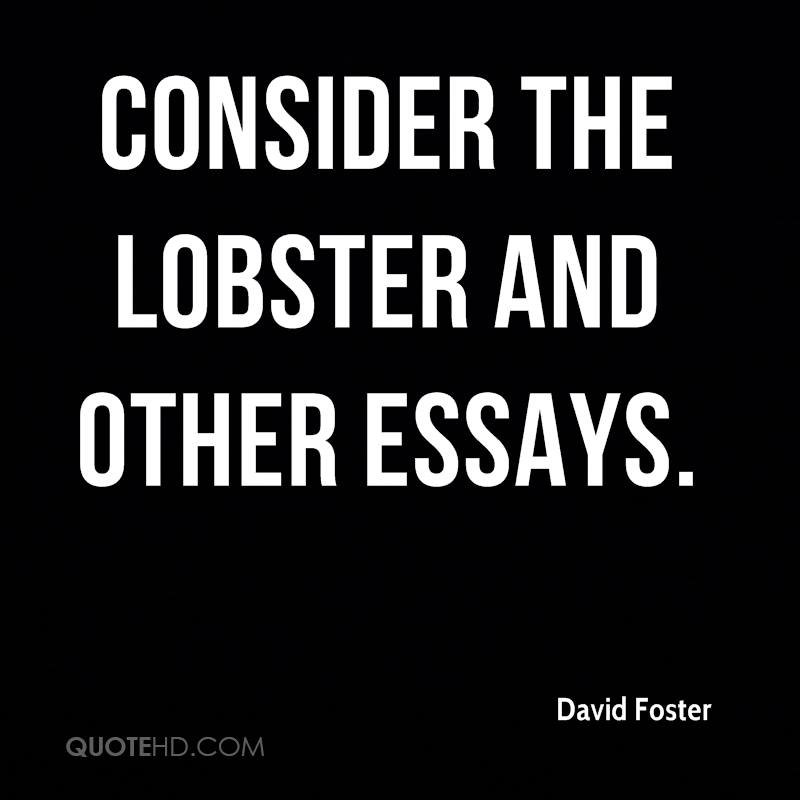 consider the lobster and other essays wiki Ok, so the guy can write / but once you cut through the words, what's sunday, december 18, 2005 consider the lobster  and other essays  by david foster.