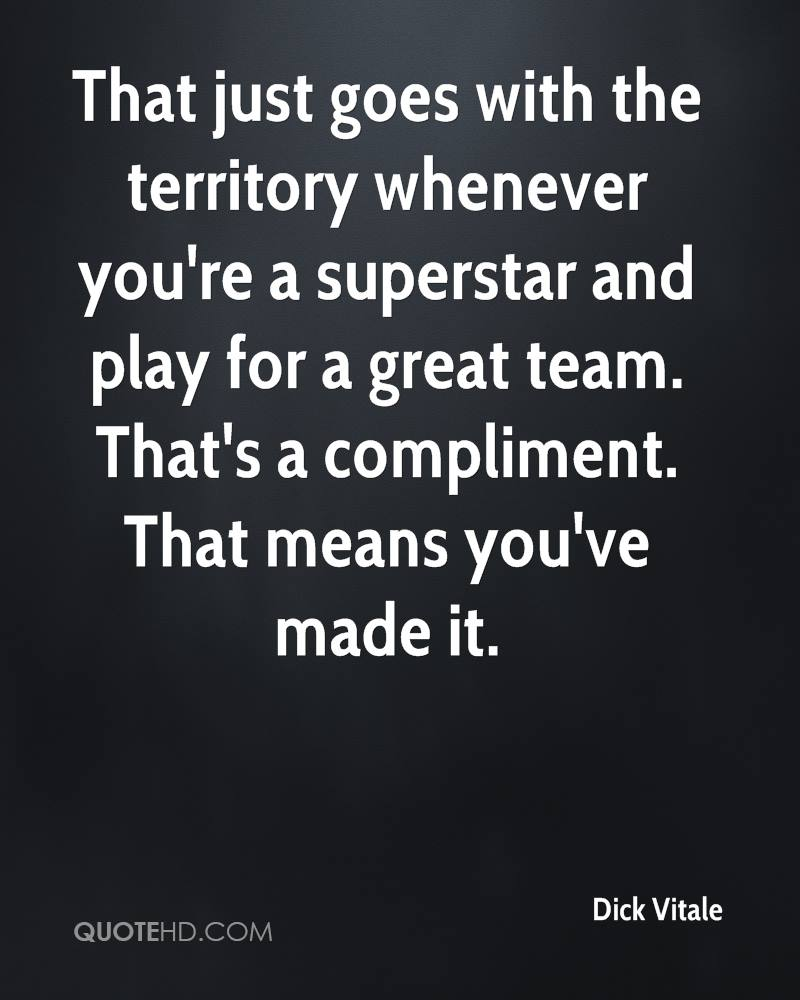 That just goes with the territory whenever you're a superstar and play for a great team. That's a compliment. That means you've made it.
