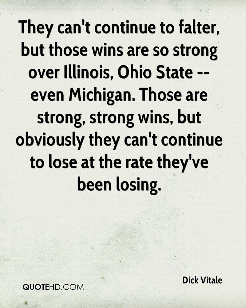 They can't continue to falter, but those wins are so strong over Illinois, Ohio State -- even Michigan. Those are strong, strong wins, but obviously they can't continue to lose at the rate they've been losing.