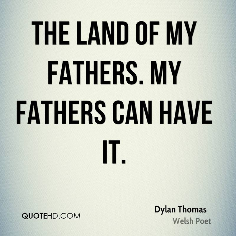 The land of my fathers. My fathers can have it.