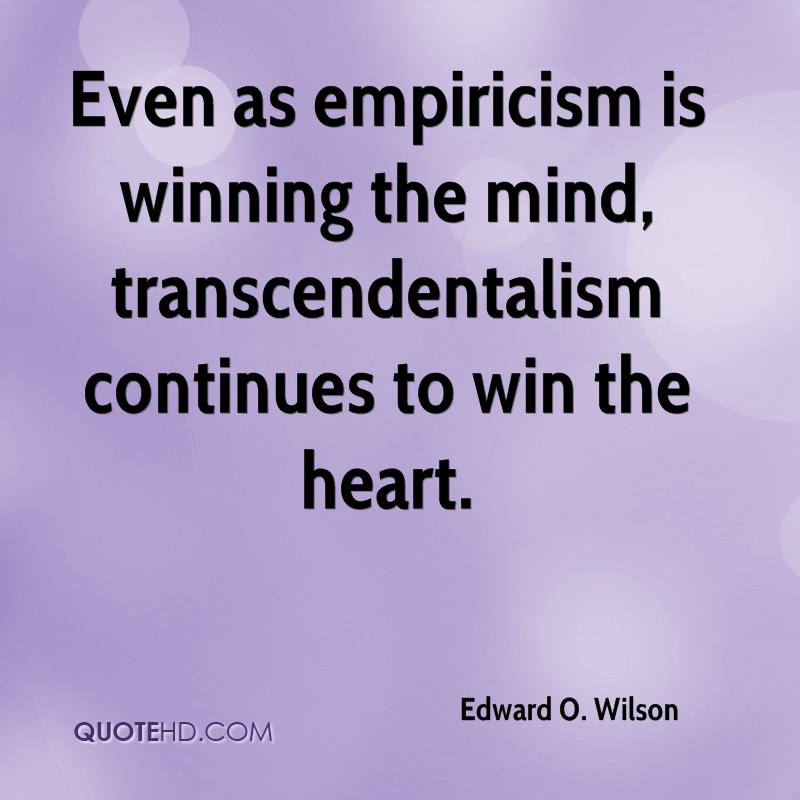 Even as empiricism is winning the mind, transcendentalism continues to win the heart.