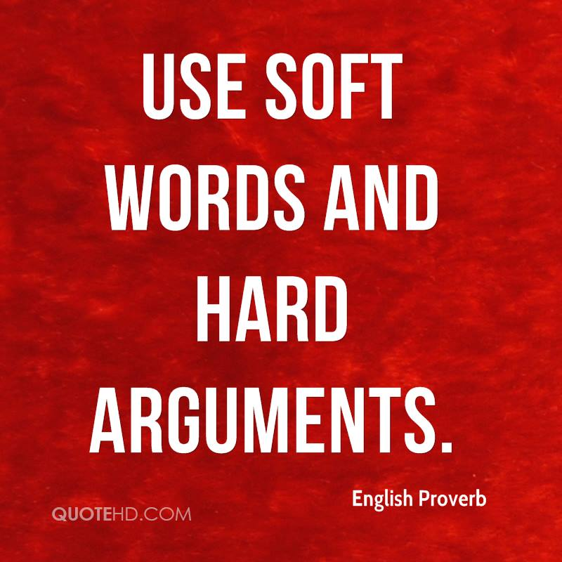 use soft words and hard arguments essay The sat essay will ask you how an author uses evidence, reasoning, and stylistic or persuasive elements to craft an argument register is the level of formality or informality used in a piece of writing and can be determined by diction (word choice) and syntax (for example, ending a sentence with a preposition would.