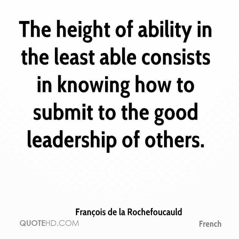 The height of ability in the least able consists in knowing how to submit to the good leadership of others.
