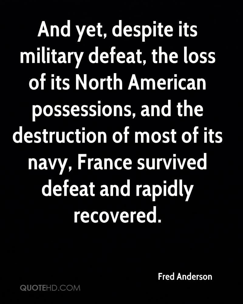 And yet, despite its military defeat, the loss of its North American possessions, and the destruction of most of its navy, France survived defeat and rapidly recovered.