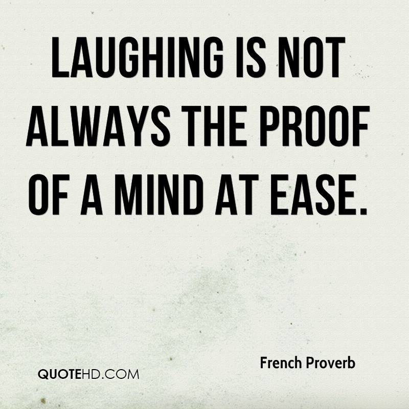 Laughing is not always the proof of a mind at ease.