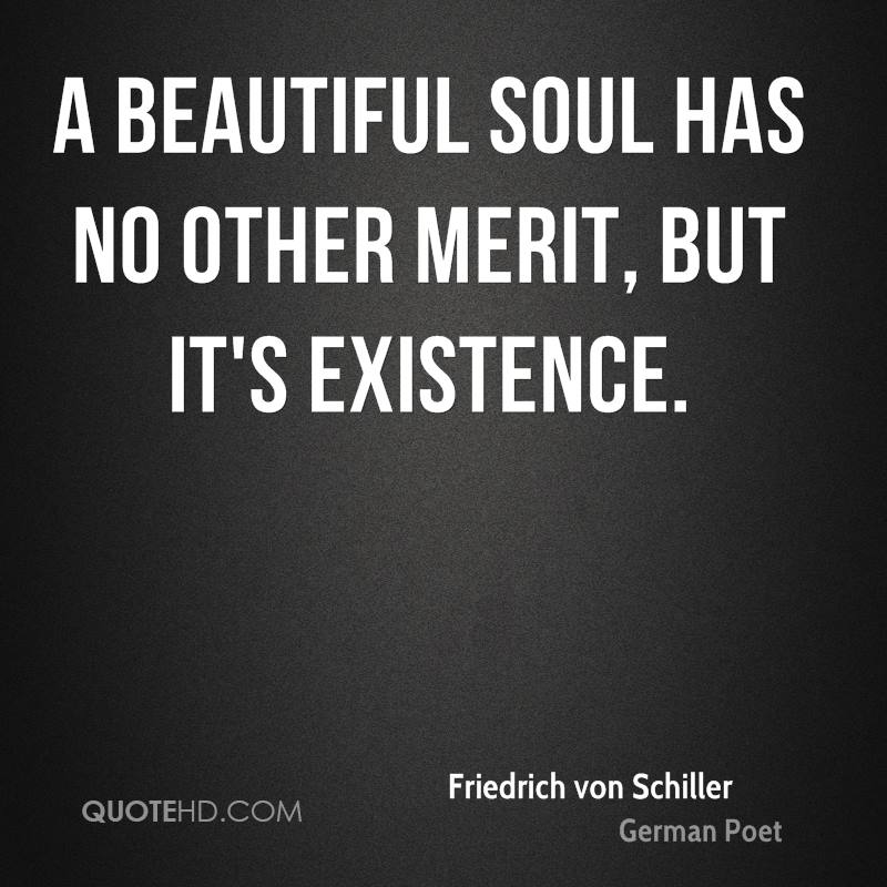 A beautiful soul has no other merit, but it's existence.