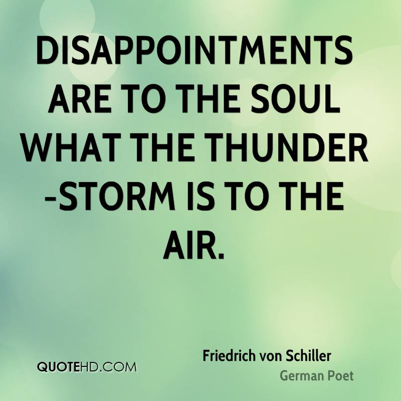 Disappointments are to the soul what the thunder-storm is to the air.