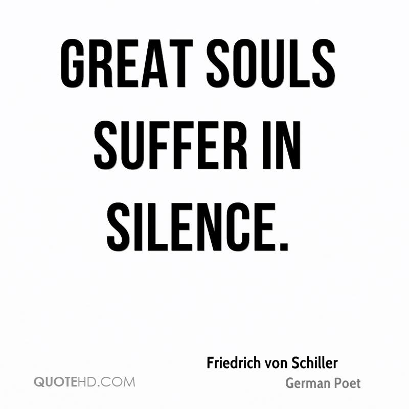 Great souls suffer in silence.