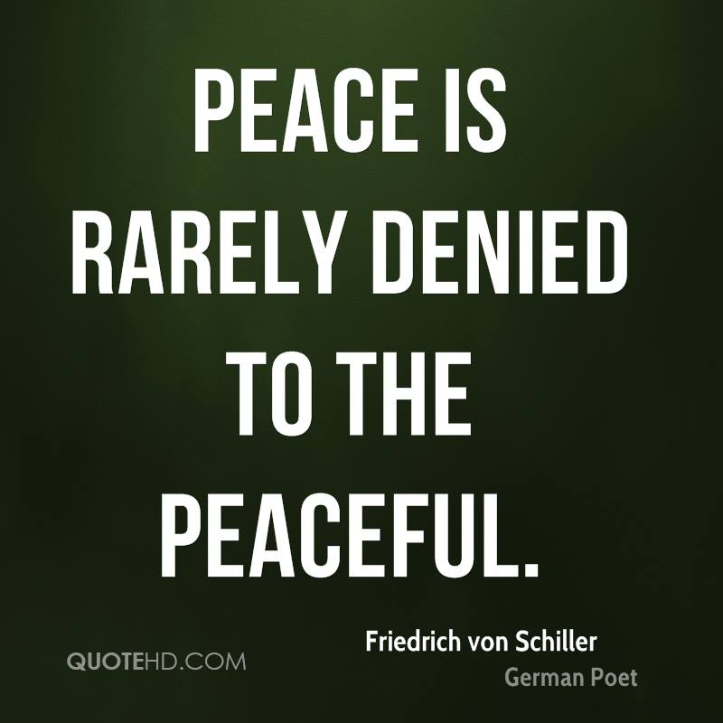 Peace is rarely denied to the peaceful.