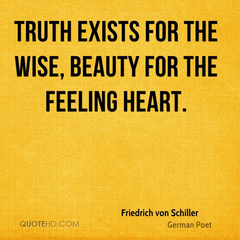 Truth exists for the wise, beauty for the feeling heart.