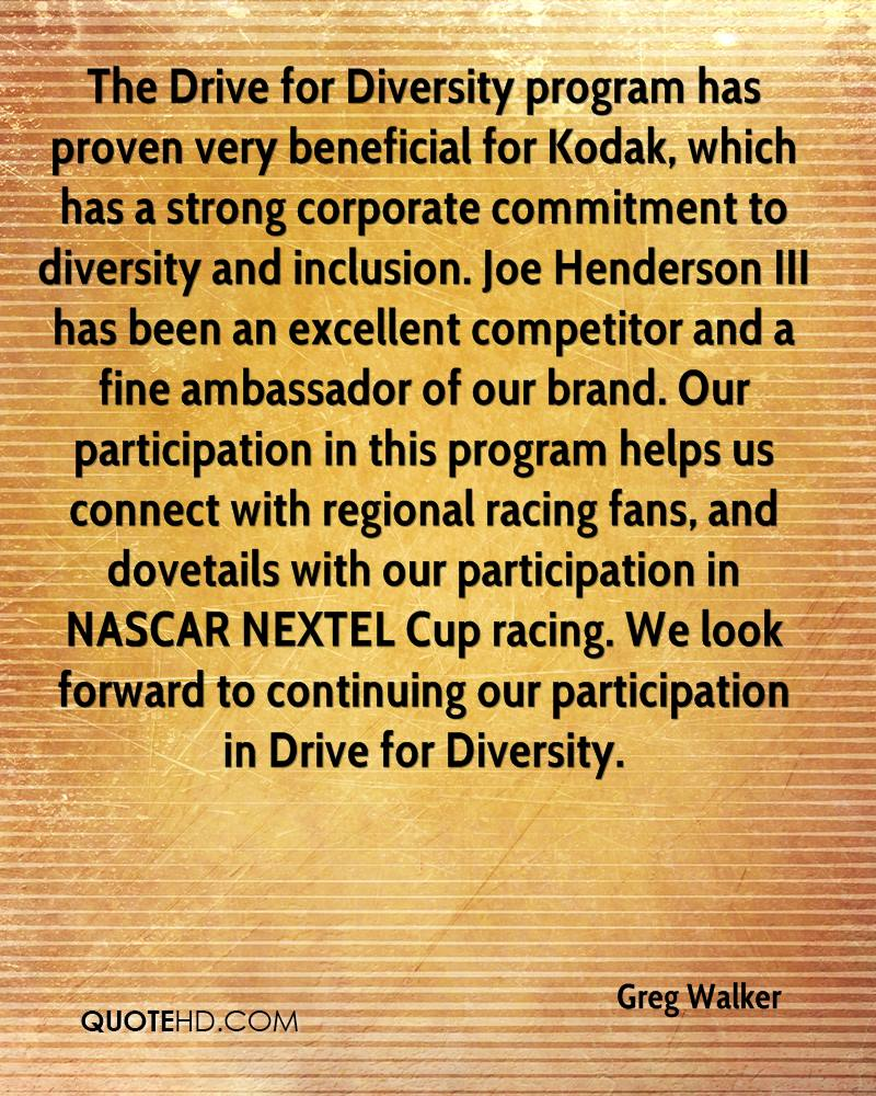 The Drive for Diversity program has proven very beneficial for Kodak, which has a strong corporate commitment to diversity and inclusion. Joe Henderson III has been an excellent competitor and a fine ambassador of our brand. Our participation in this program helps us connect with regional racing fans, and dovetails with our participation in NASCAR NEXTEL Cup racing. We look forward to continuing our participation in Drive for Diversity.