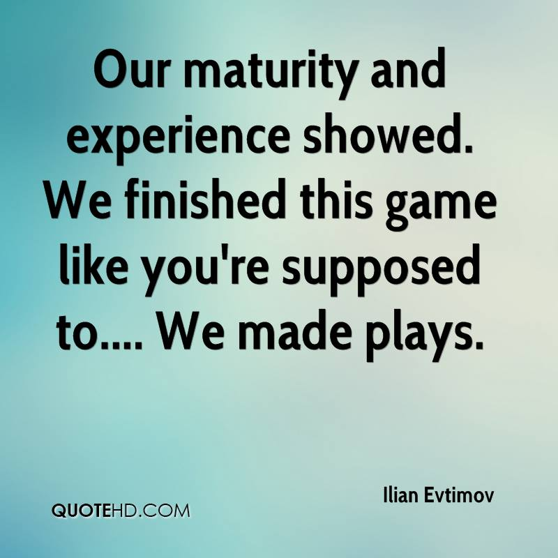 Our maturity and experience showed. We finished this game like you're supposed to.... We made plays.