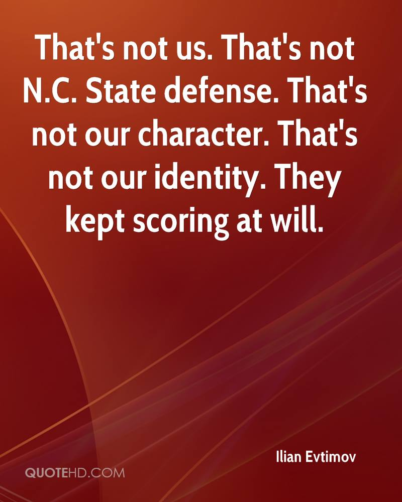 That's not us. That's not N.C. State defense. That's not our character. That's not our identity. They kept scoring at will.