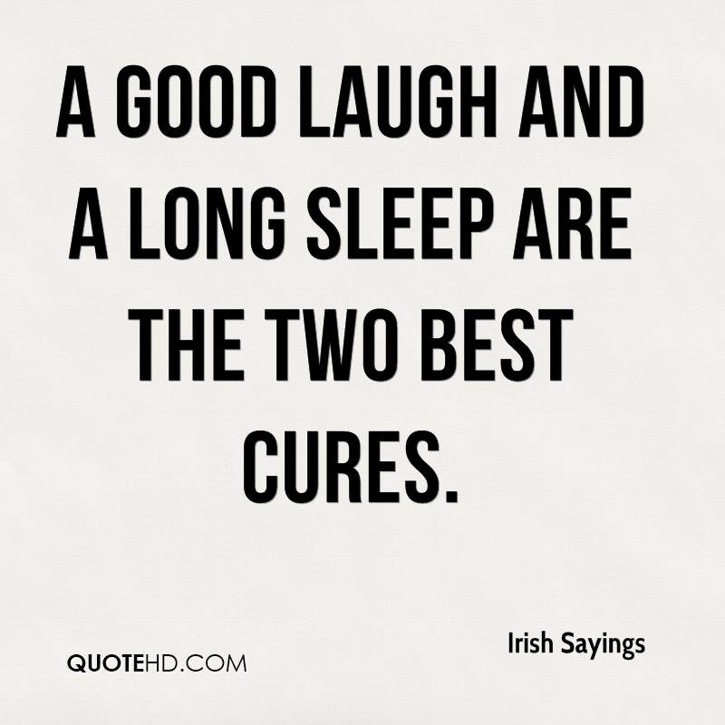 A good laugh and a long sleep are the two best cures.