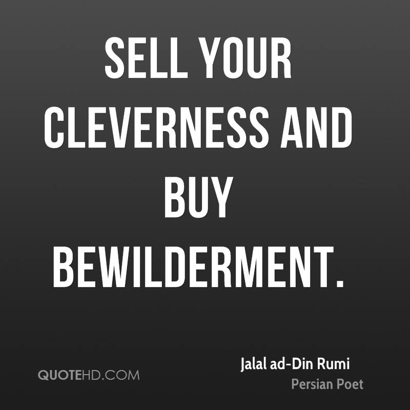 Sell your cleverness and buy bewilderment.