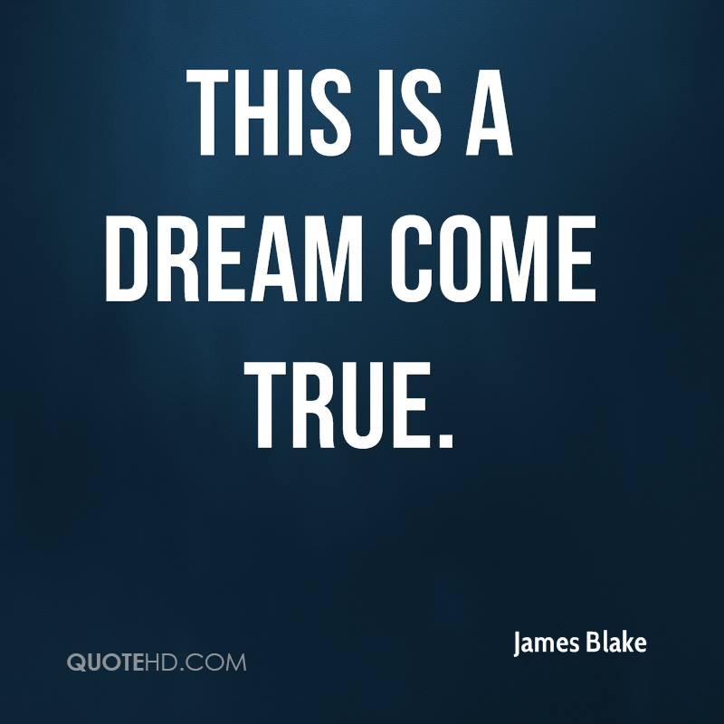 Quotesquotesquotes dreams come true short dream quotes hak660 james blake quotes quotehd james blake quotes quotehd dreams coming true in real life at quotesquotesquotes dreams come true altavistaventures Image collections