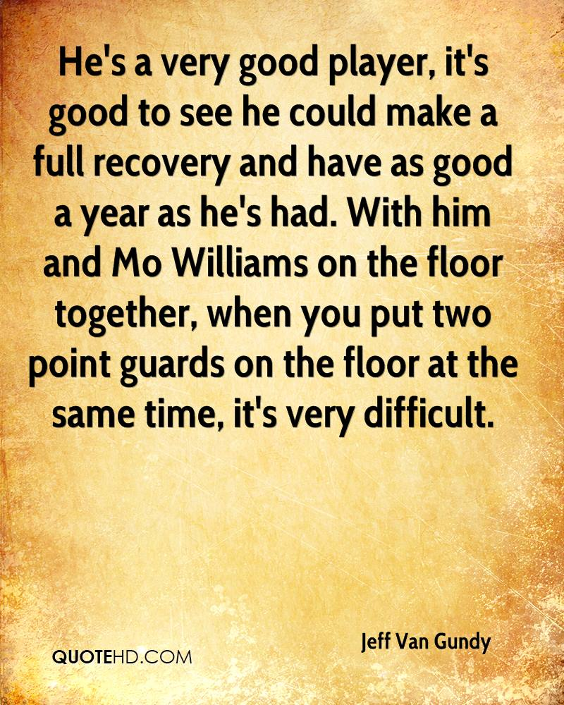 He's a very good player, it's good to see he could make a full recovery and have as good a year as he's had. With him and Mo Williams on the floor together, when you put two point guards on the floor at the same time, it's very difficult.