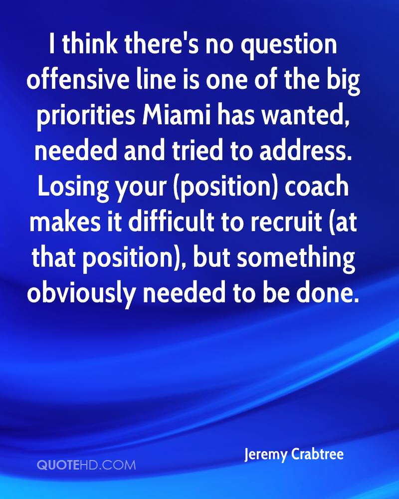 I think there's no question offensive line is one of the big priorities Miami has wanted, needed and tried to address. Losing your (position) coach makes it difficult to recruit (at that position), but something obviously needed to be done.