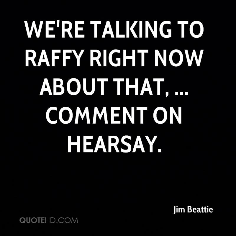 We're talking to Raffy right now about that, ... comment on hearsay.